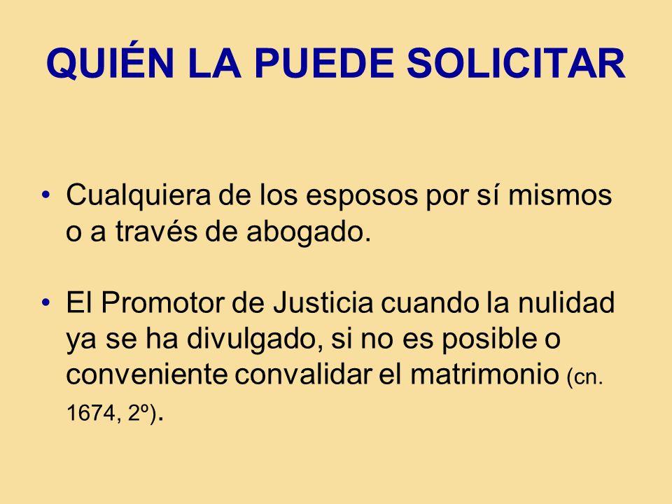 QUIÉN LA PUEDE SOLICITAR Cualquiera de los esposos por sí mismos o a través de abogado. El Promotor de Justicia cuando la nulidad ya se ha divulgado,
