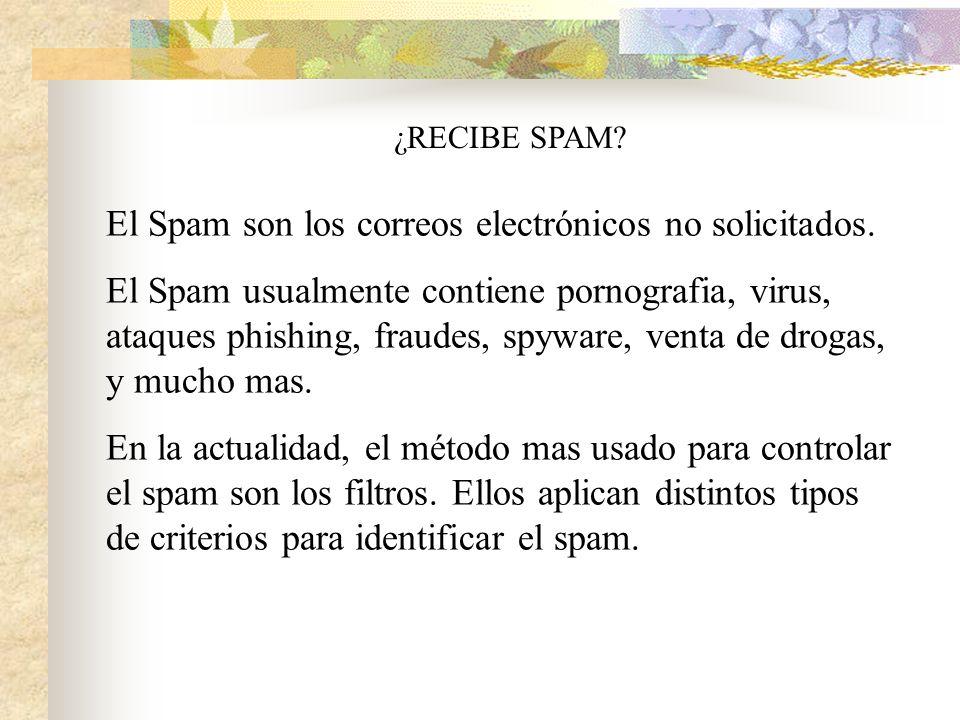 ¿RECIBE SPAM.El Spam son los correos electrónicos no solicitados.