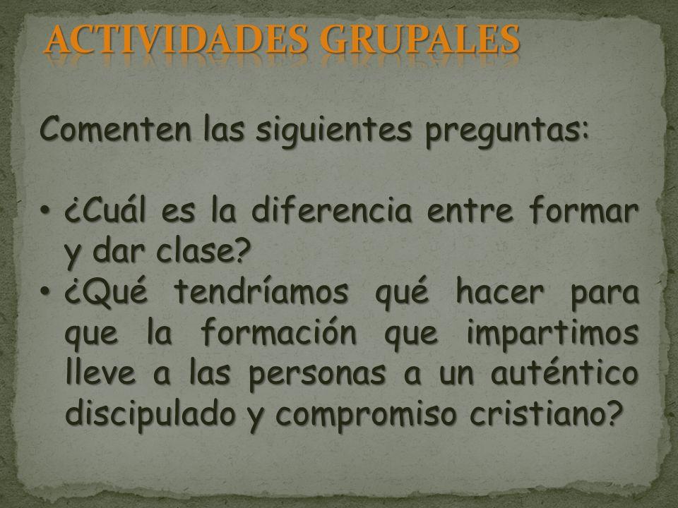 Comenten las siguientes preguntas: ¿Cuál es la diferencia entre formar y dar clase.