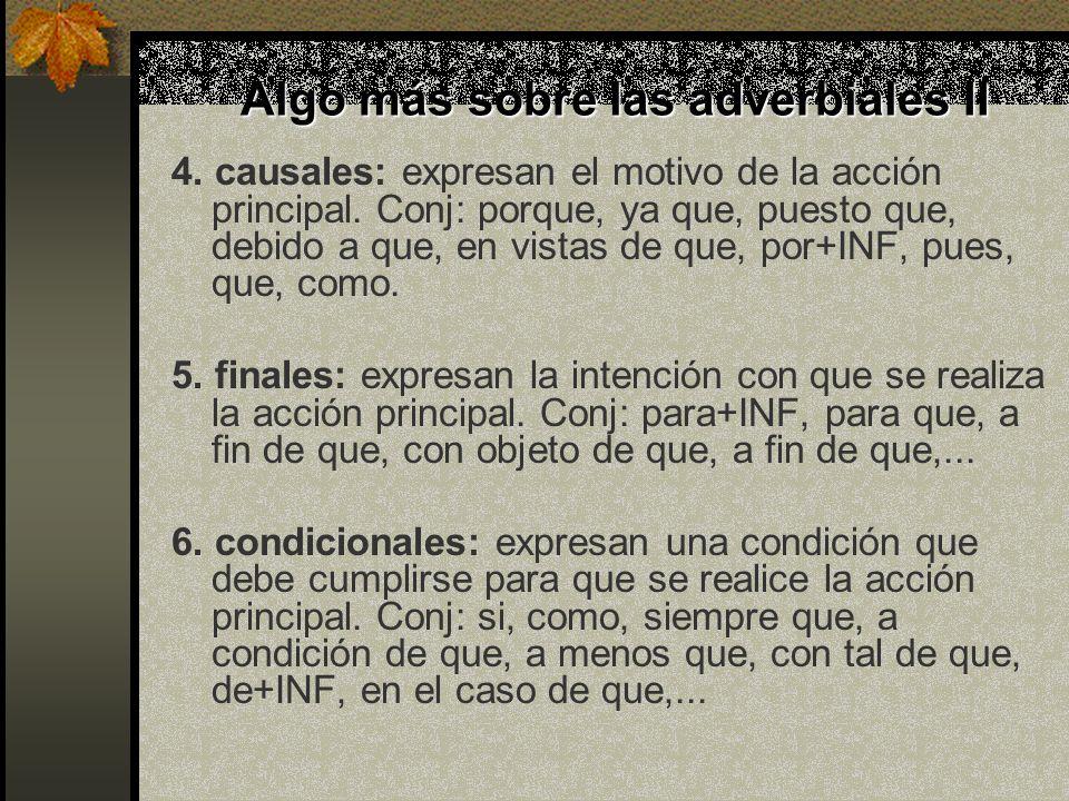 Algo más sobre las adverbiales I 1. temporales: expresan una circunstancia de tiempo referida a la acción principal. Conj.: cuando, mientras, apenas,