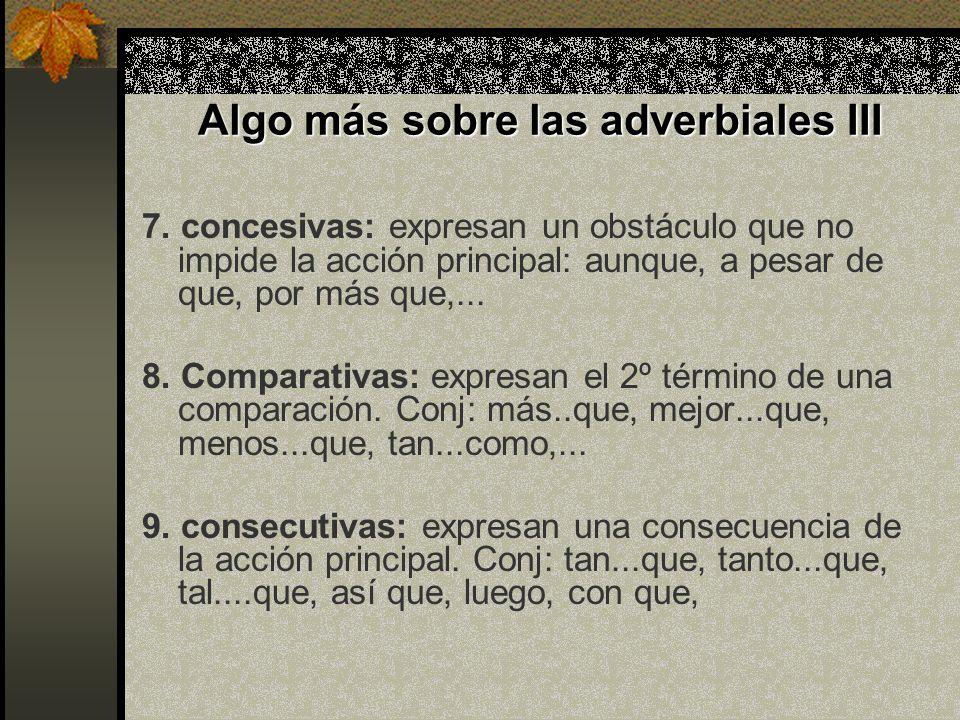 Algo más sobre las adverbiales II 4. causales: expresan el motivo de la acción principal. Conj: porque, ya que, puesto que, debido a que, en vistas de