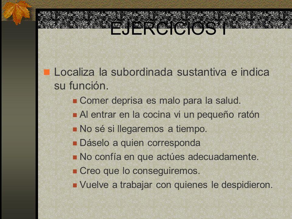 EJERCICIOS I Localiza la subordinada sustantiva e indica su función.