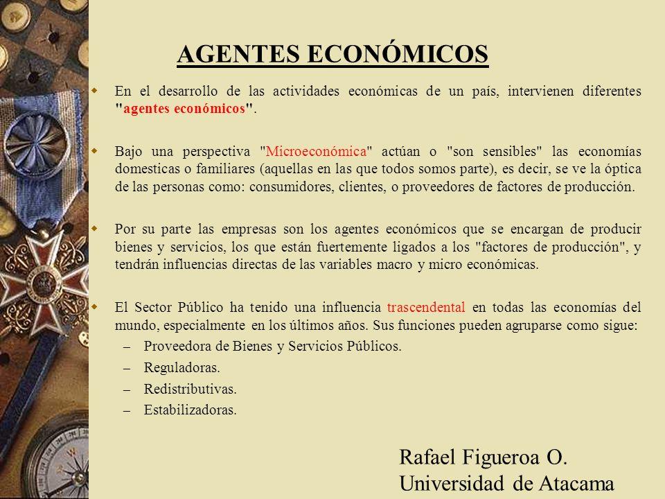 AGENTES ECONÓMICOS En el desarrollo de las actividades económicas de un país, intervienen diferentes