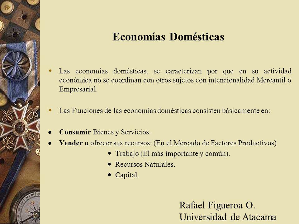 Economías Domésticas Las economías domésticas, se caracterizan por que en su actividad económica no se coordinan con otros sujetos con intencionalidad