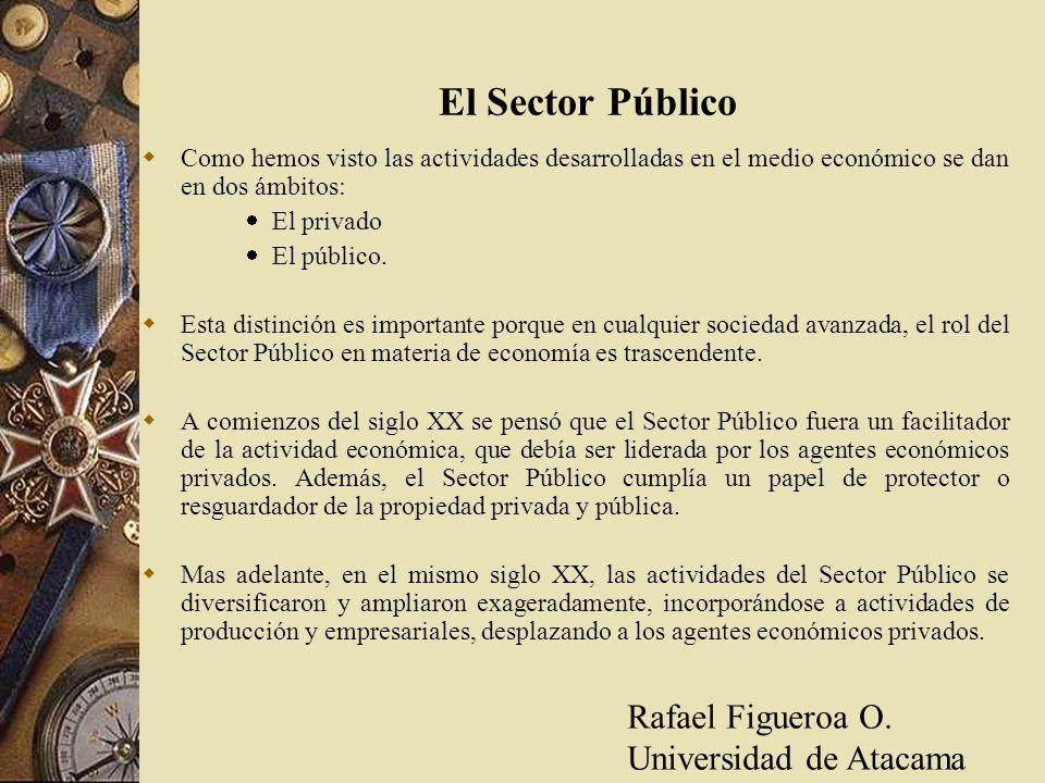El Sector Público Como hemos visto las actividades desarrolladas en el medio económico se dan en dos ámbitos: El privado El público. Esta distinción e