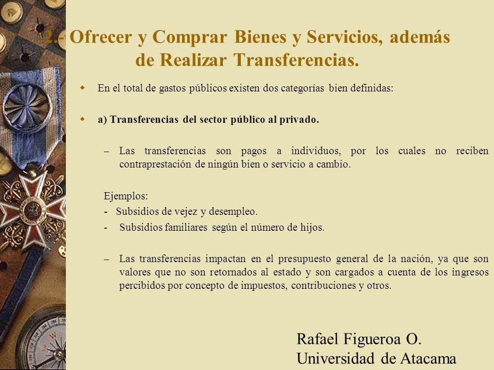 2.- Ofrecer y Comprar Bienes y Servicios, además de Realizar Transferencias. En el total de gastos públicos existen dos categorías bien definidas: a)