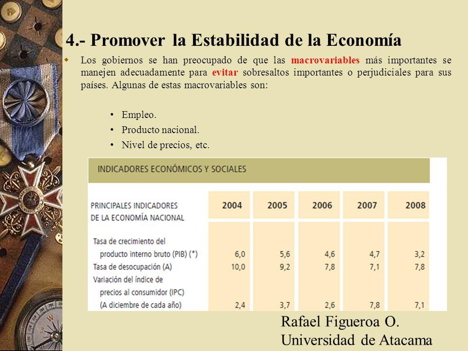 4.- Promover la Estabilidad de la Economía Los gobiernos se han preocupado de que las macrovariables más importantes se manejen adecuadamente para evi