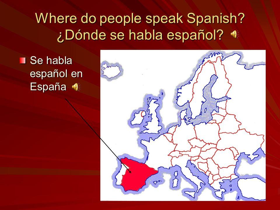 Where do people speak Spanish? ¿Dónde se habla español? Se habla español en España