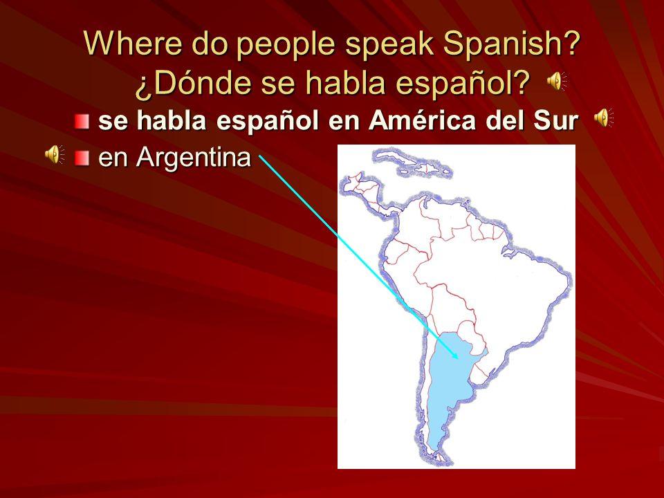 Where do people speak Spanish? ¿Dónde se habla español? se habla español en América Latina en México en América Central en América del Sur en los Esta