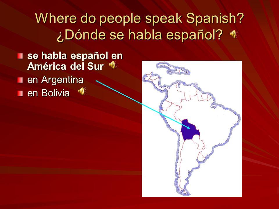 Where do people speak Spanish? ¿Dónde se habla español? se habla español en América del Sur en Argentina