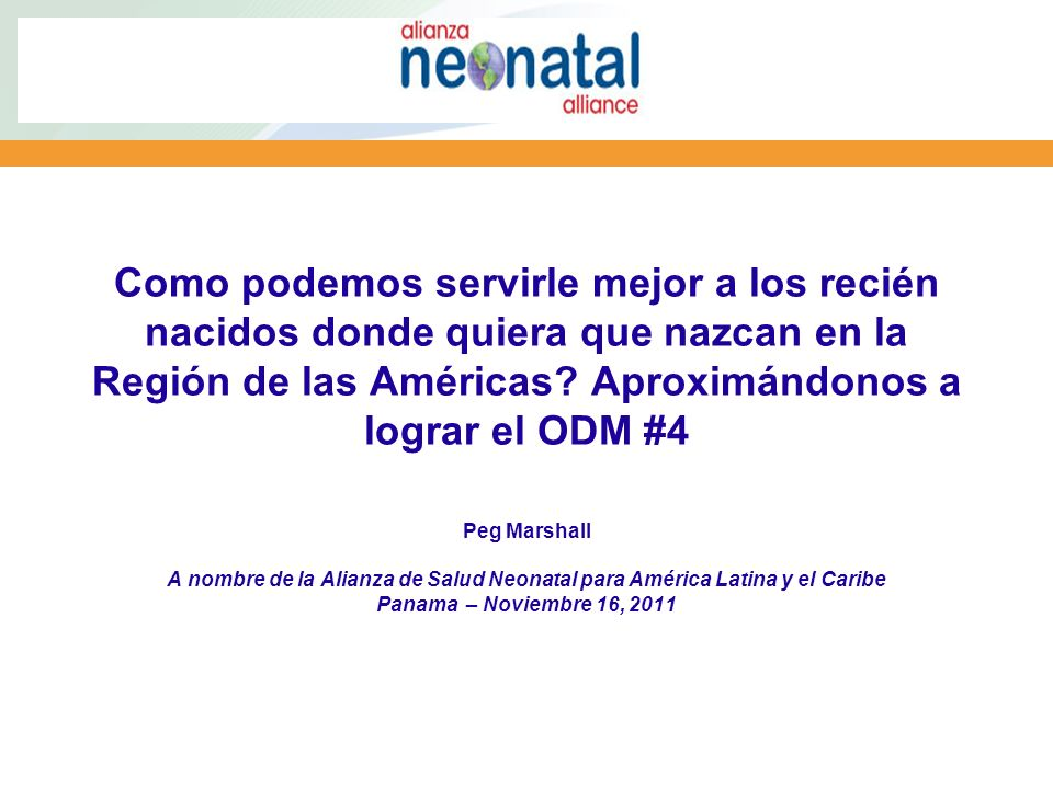 Como podemos servirle mejor a los recién nacidos donde quiera que nazcan en la Región de las Américas? Aproximándonos a lograr el ODM #4 Peg Marshall