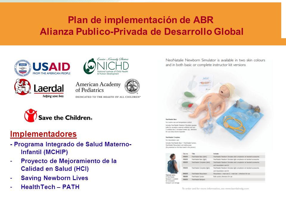 Plan de implementación de ABR Alianza Publico-Privada de Desarrollo Global Implementadores - Programa Integrado de Salud Materno- Infantil (MCHIP) -Proyecto de Mejoramiento de la Calidad en Salud (HCI) -Saving Newborn Lives -HealthTech – PATH