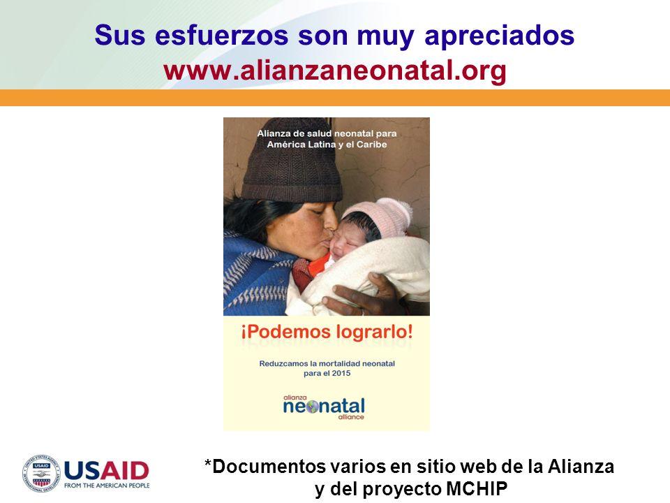Sus esfuerzos son muy apreciados www.alianzaneonatal.org *Documentos varios en sitio web de la Alianza y del proyecto MCHIP
