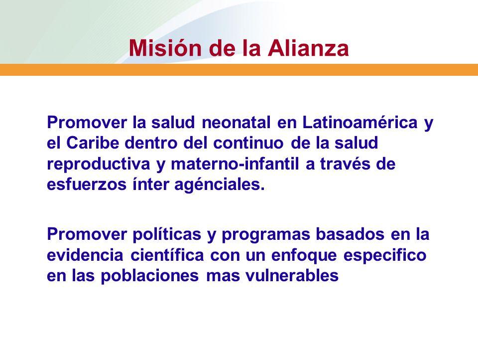 Misión de la Alianza Promover la salud neonatal en Latinoamérica y el Caribe dentro del continuo de la salud reproductiva y materno-infantil a través de esfuerzos ínter agénciales.