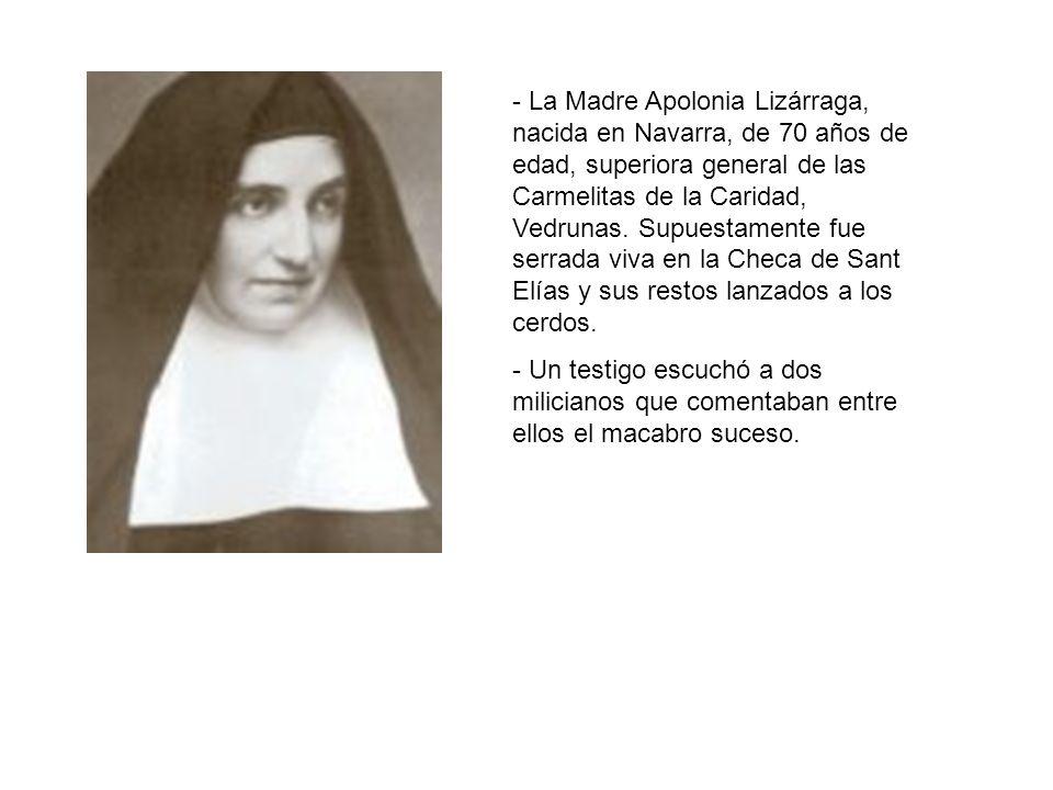 - La Madre Apolonia Lizárraga, nacida en Navarra, de 70 años de edad, superiora general de las Carmelitas de la Caridad, Vedrunas. Supuestamente fue s