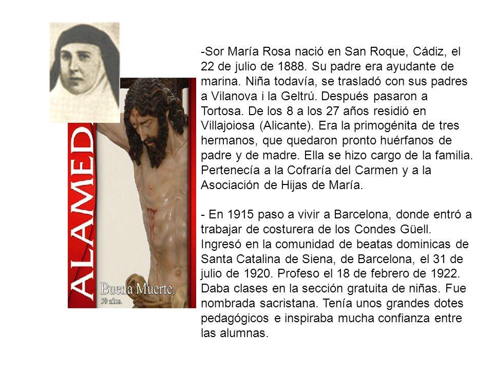 -Sor María Rosa nació en San Roque, Cádiz, el 22 de julio de 1888. Su padre era ayudante de marina. Niña todavía, se trasladó con sus padres a Vilanov