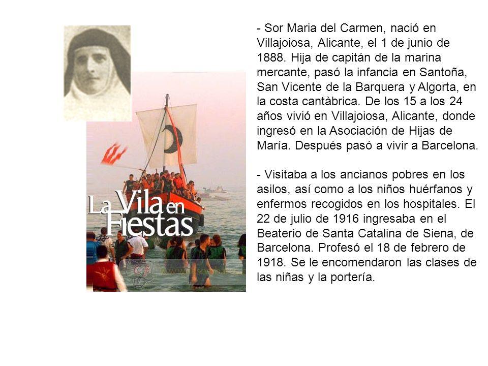 - Sor Maria del Carmen, nació en Villajoiosa, Alicante, el 1 de junio de 1888. Hija de capitán de la marina mercante, pasó la infancia en Santoña, San