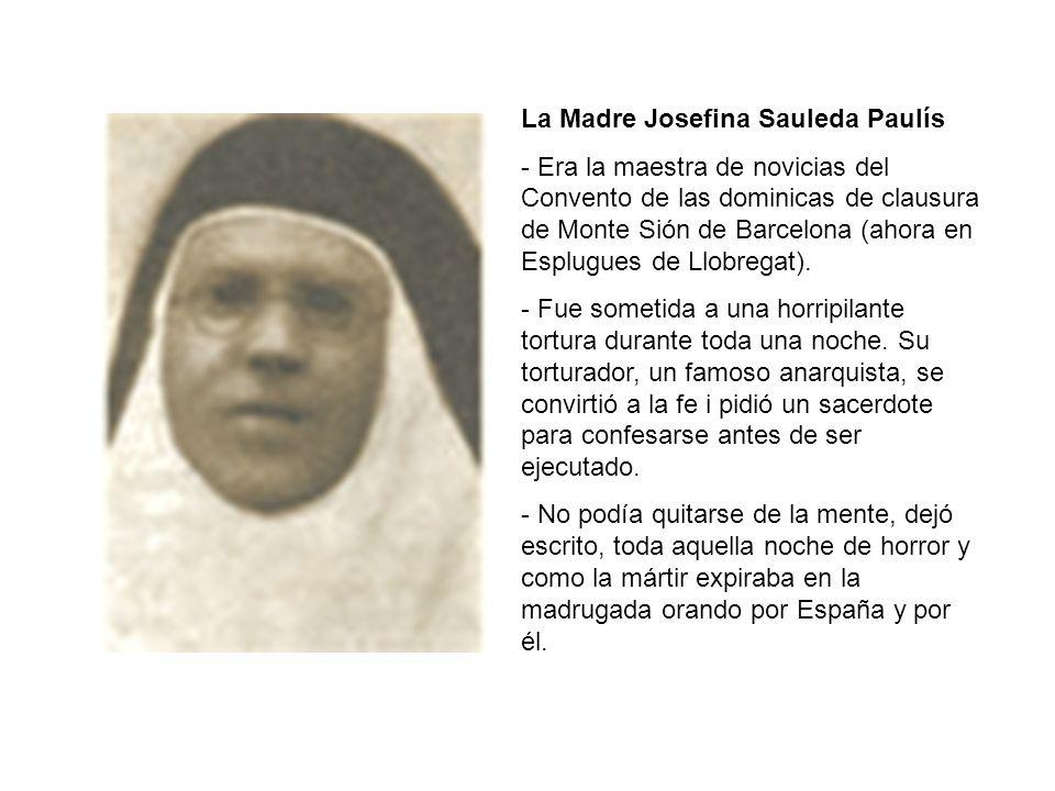 La Madre Josefina Sauleda Paulís - Era la maestra de novicias del Convento de las dominicas de clausura de Monte Sión de Barcelona (ahora en Esplugues