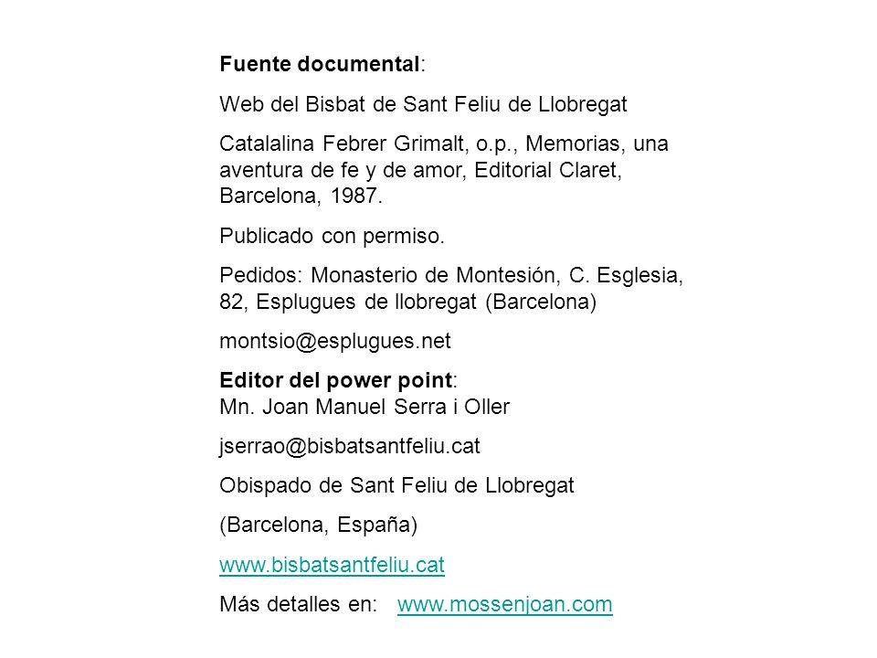 Fuente documental: Web del Bisbat de Sant Feliu de Llobregat Catalalina Febrer Grimalt, o.p., Memorias, una aventura de fe y de amor, Editorial Claret
