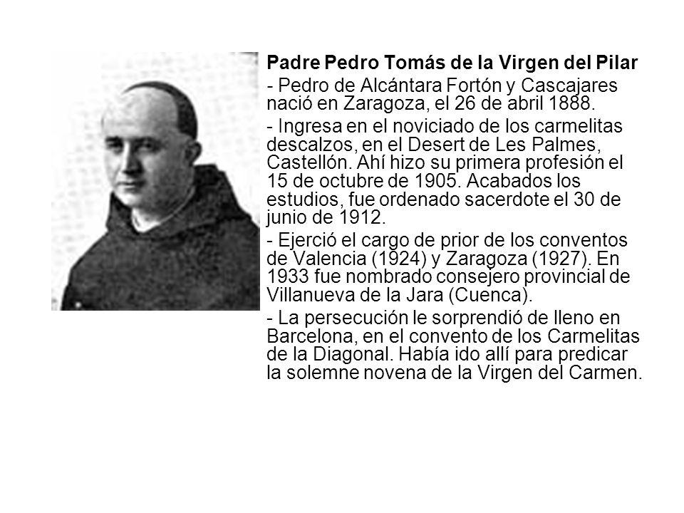 Padre Pedro Tomás de la Virgen del Pilar - Pedro de Alcántara Fortón y Cascajares nació en Zaragoza, el 26 de abril 1888. - Ingresa en el noviciado de