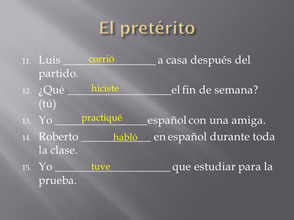 11. Luis ________________ a casa después del partido. 12. ¿Qué __________________el fin de semana? (tú) 13. Yo ________________español con una amiga.