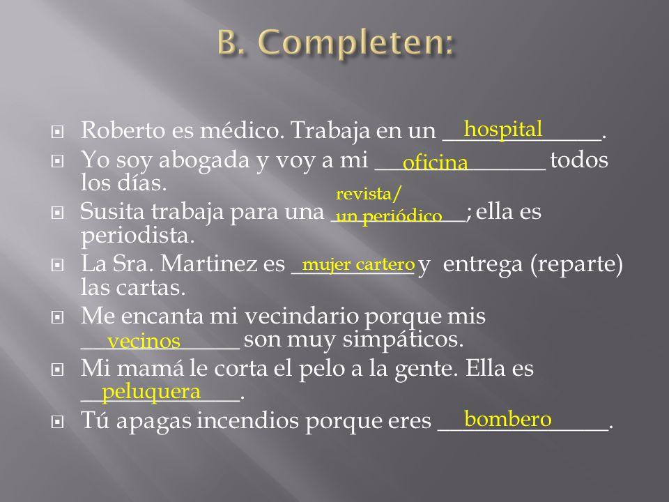Roberto es médico. Trabaja en un _____________. Yo soy abogada y voy a mi ______________ todos los días. Susita trabaja para una ___________; ella es