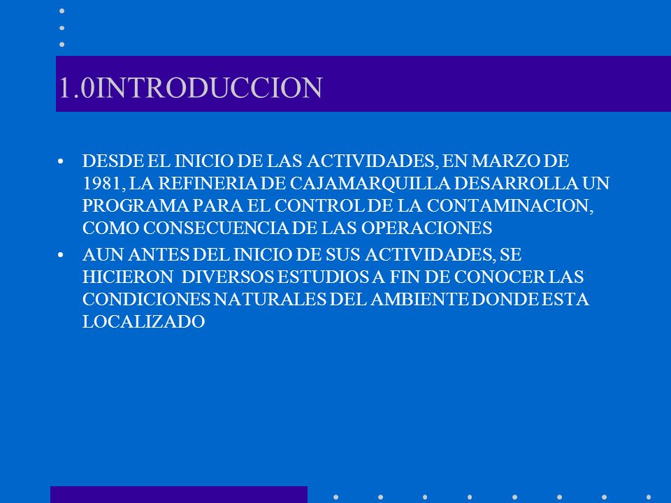 1.0INTRODUCCION DESDE EL INICIO DE LAS ACTIVIDADES, EN MARZO DE 1981, LA REFINERIA DE CAJAMARQUILLA DESARROLLA UN PROGRAMA PARA EL CONTROL DE LA CONTA