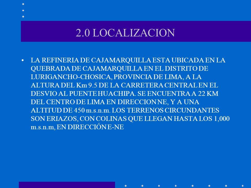 2.0 LOCALIZACION LA REFINERIA DE CAJAMARQUILLA ESTA UBICADA EN LA QUEBRADA DE CAJAMARQUILLA EN EL DISTRITO DE LURIGANCHO-CHOSICA, PROVINCIA DE LIMA, A