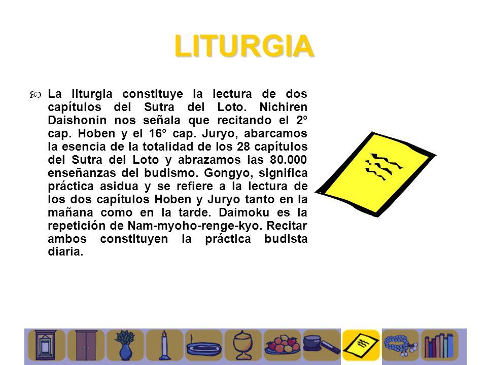 LITURGIA La liturgia constituye la lectura de dos capítulos del Sutra del Loto. Nichiren Daishonin nos señala que recitando el 2° cap. Hoben y el 16°