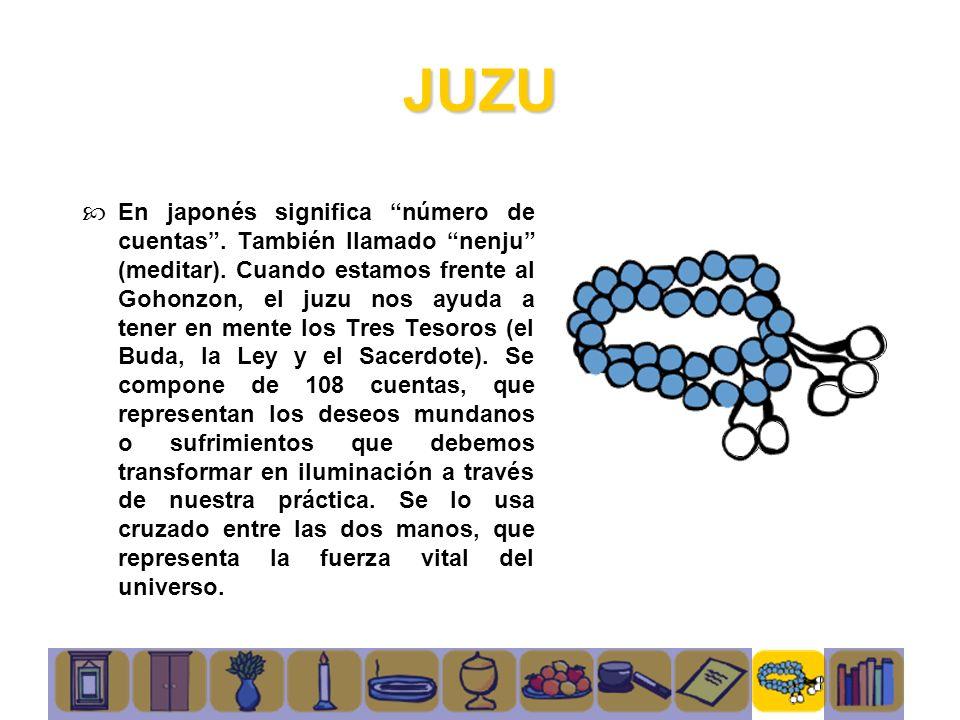 JUZU En japonés significa número de cuentas. También llamado nenju (meditar). Cuando estamos frente al Gohonzon, el juzu nos ayuda a tener en mente lo