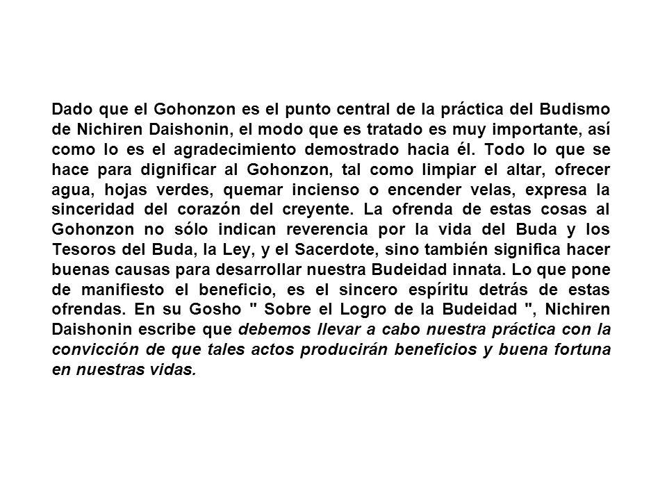 Dado que el Gohonzon es el punto central de la práctica del Budismo de Nichiren Daishonin, el modo que es tratado es muy importante, así como lo es el