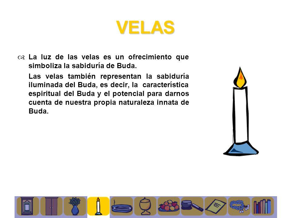 VELAS La luz de las velas es un ofrecimiento que simboliza la sabiduría de Buda. Las velas también representan la sabiduría iluminada del Buda, es dec