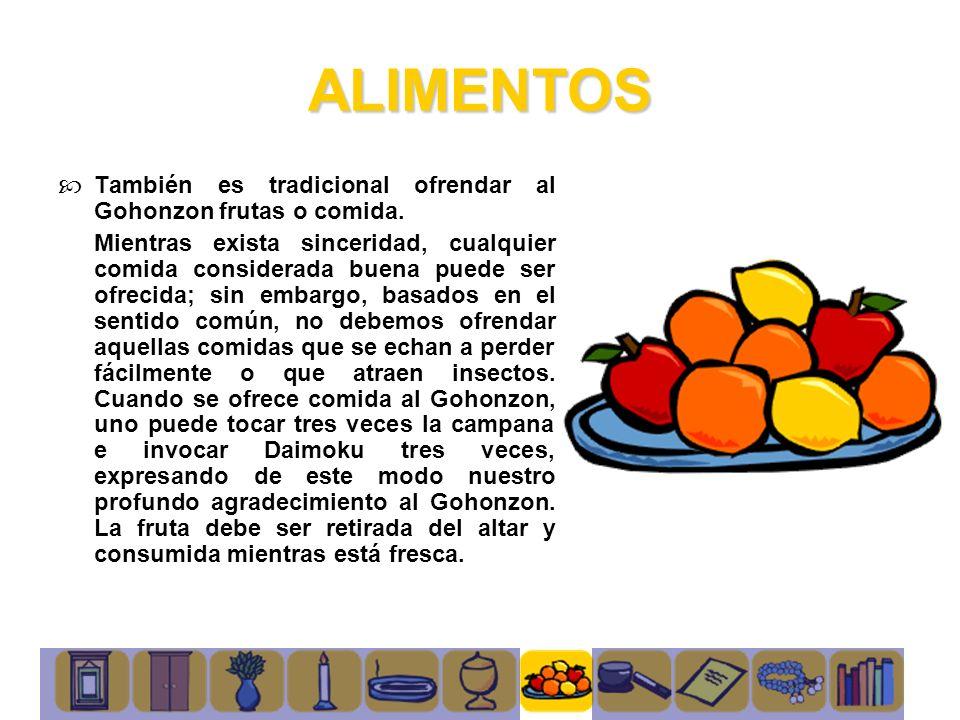 ALIMENTOS También es tradicional ofrendar al Gohonzon frutas o comida. Mientras exista sinceridad, cualquier comida considerada buena puede ser ofreci