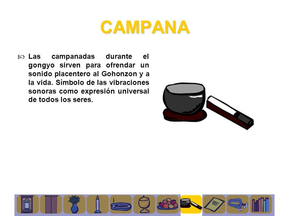CAMPANA Las campanadas durante el gongyo sirven para ofrendar un sonido placentero al Gohonzon y a la vida. Símbolo de las vibraciones sonoras como ex