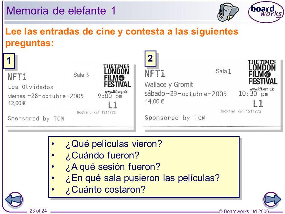 © Boardworks Ltd 2006 23 of 24 Lee las entradas de cine y contesta a las siguientes preguntas: ¿Qué películas vieron? ¿Cuándo fueron? ¿A qué sesión fu
