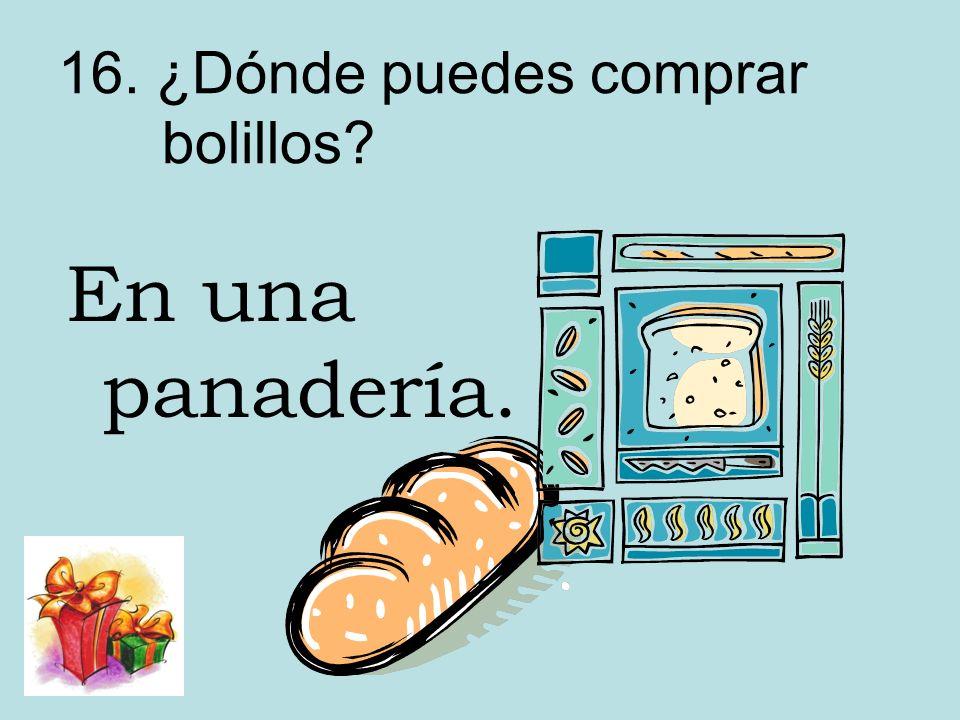 16. ¿Dónde puedes comprar bolillos? En una panadería.
