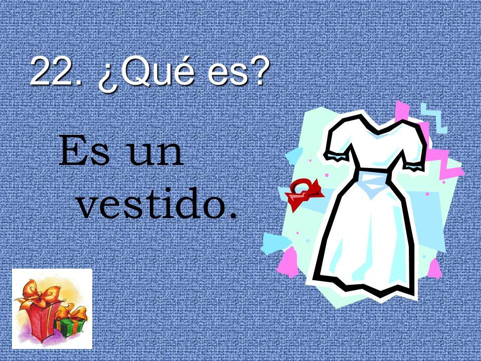 22. ¿Qué es? Es un vestido.