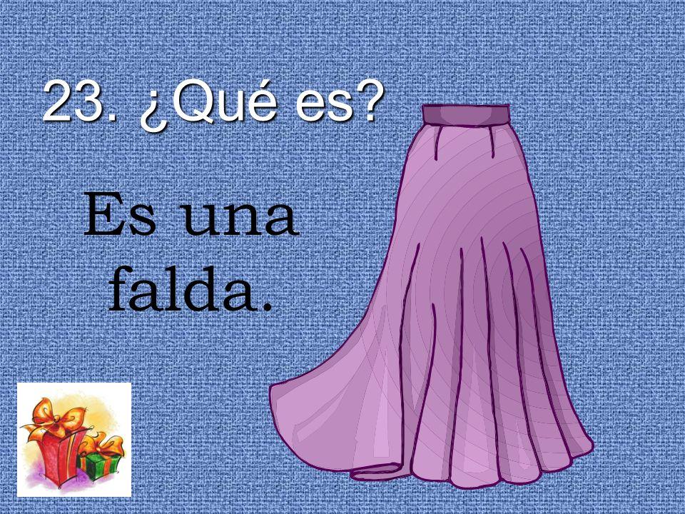 23. ¿Qué es? Es una falda.