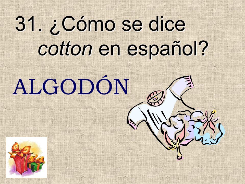 31. ¿Cómo se dice cotton en español? ALGODÓN