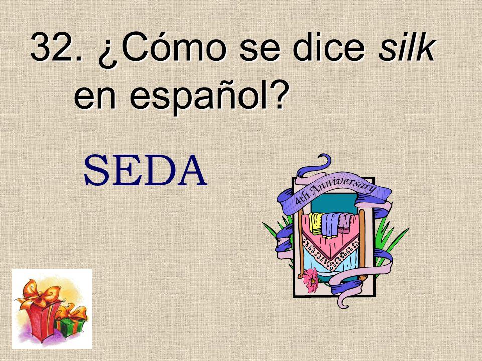 32. ¿Cómo se dice silk en español? SEDA