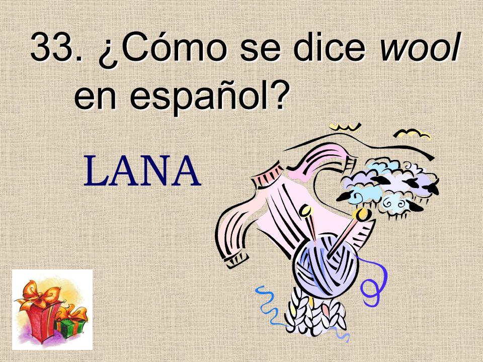 33. ¿Cómo se dice wool en español? LANA