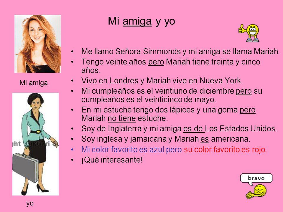 Mi amiga y yo Me llamo Señora Simmonds y mi amiga se llama Mariah.