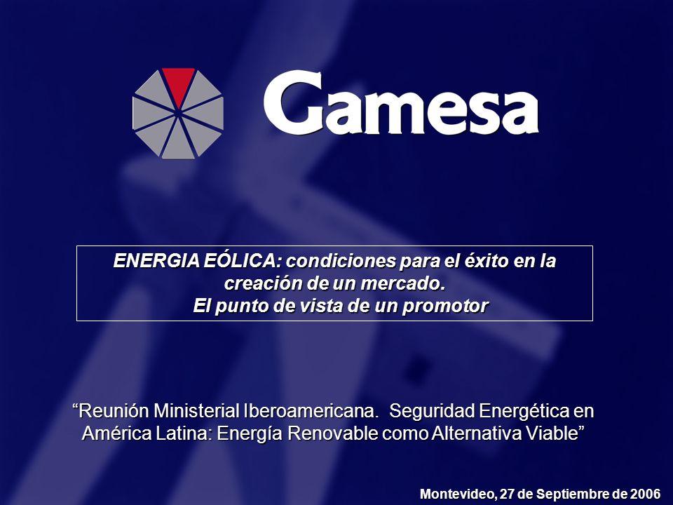 Montevideo, 27 de Septiembre de 2006 ENERGIA EÓLICA: condiciones para el éxito en la creación de un mercado. El punto de vista de un promotor El punto