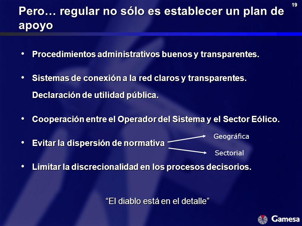19 Pero… regular no sólo es establecer un plan de apoyo Procedimientos administrativos buenos y transparentes. Procedimientos administrativos buenos y