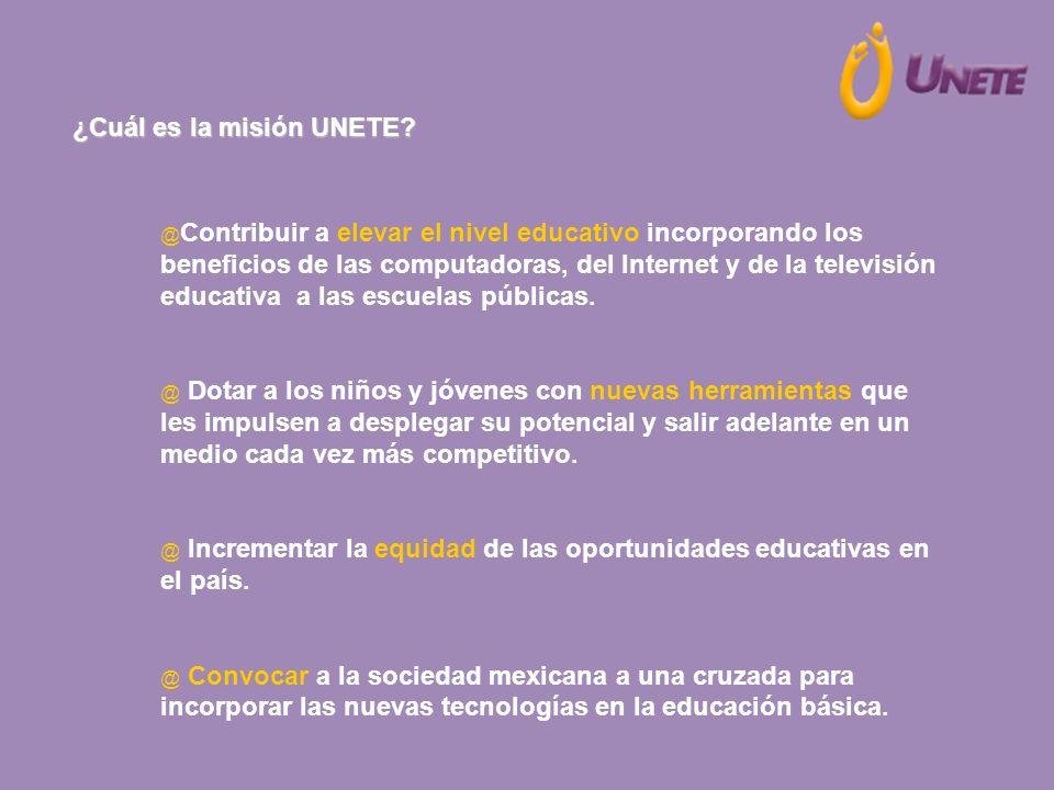 ¿Cuál es la misión UNETE? @ Contribuir a elevar el nivel educativo incorporando los beneficios de las computadoras, del Internet y de la televisión ed
