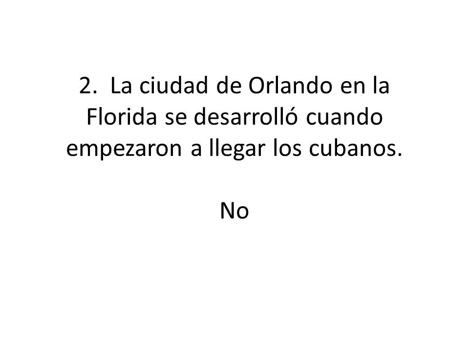 2. La ciudad de Orlando en la Florida se desarrolló cuando empezaron a llegar los cubanos. No