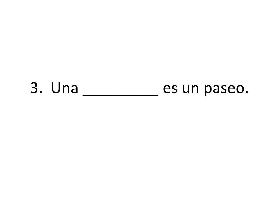 3. Una _________ es un paseo.