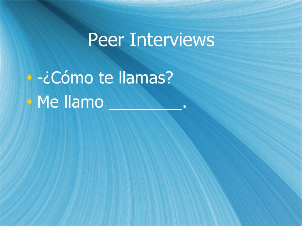 Peer Interviews -¿Cómo te llamas Me llamo ________. -¿Cómo te llamas Me llamo ________.