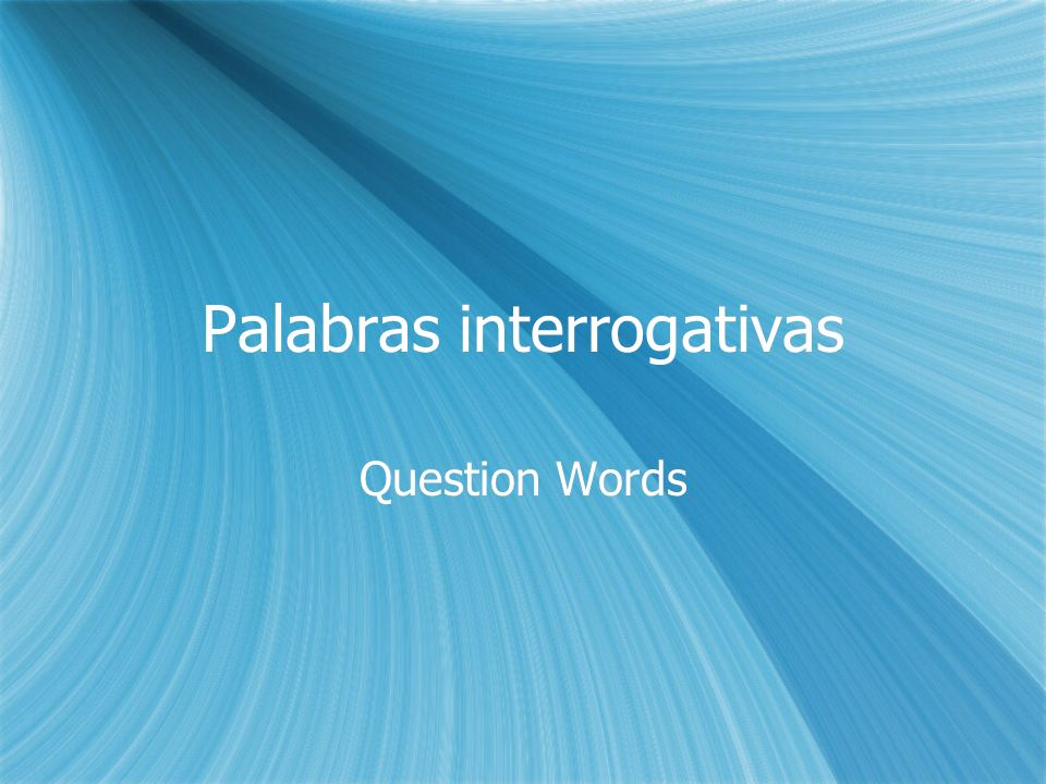 Palabras interrogativas Question Words