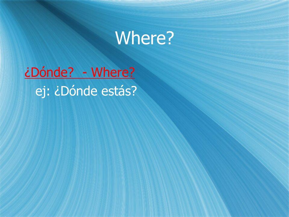 From Where.¿De dónde. - From where. ej: ¿De dónde eres.